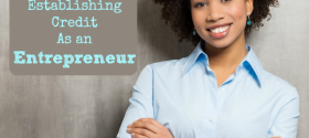 4 Things You Need to Know in Establishing Credit As an Entrepreneur via @JusticeJonesie